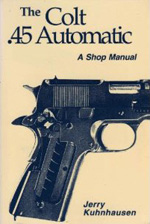 The Colt .45 Automatic. A Shop Manual, Volume 1. Jerry KuhnHausen